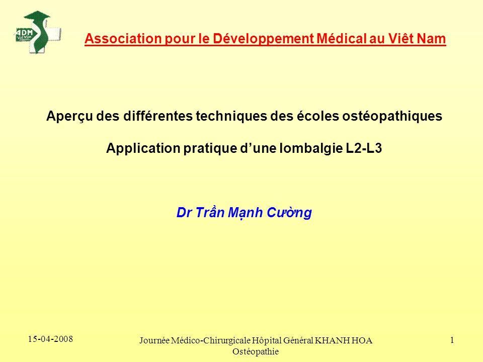 15-04-2008 Journée Médico-Chirurgicale Hôpital Général KHANH HOA Ostéopathie 1 Aperçu des différentes techniques des écoles ostéopathiques Application