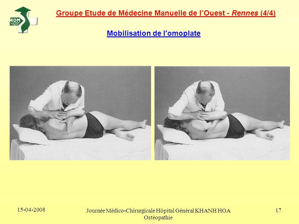 15-04-2008 Journée Médico-Chirurgicale Hôpital Général KHANH HOA Ostéopathie 17 Mobilisation de l'omoplate Groupe Etude de Médecine Manuelle de lOuest