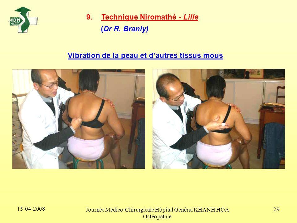 15-04-2008 Journée Médico-Chirurgicale Hôpital Général KHANH HOA Ostéopathie 29 9.Technique Niromathé - Lille (Dr R. Branly) Vibration de la peau et d