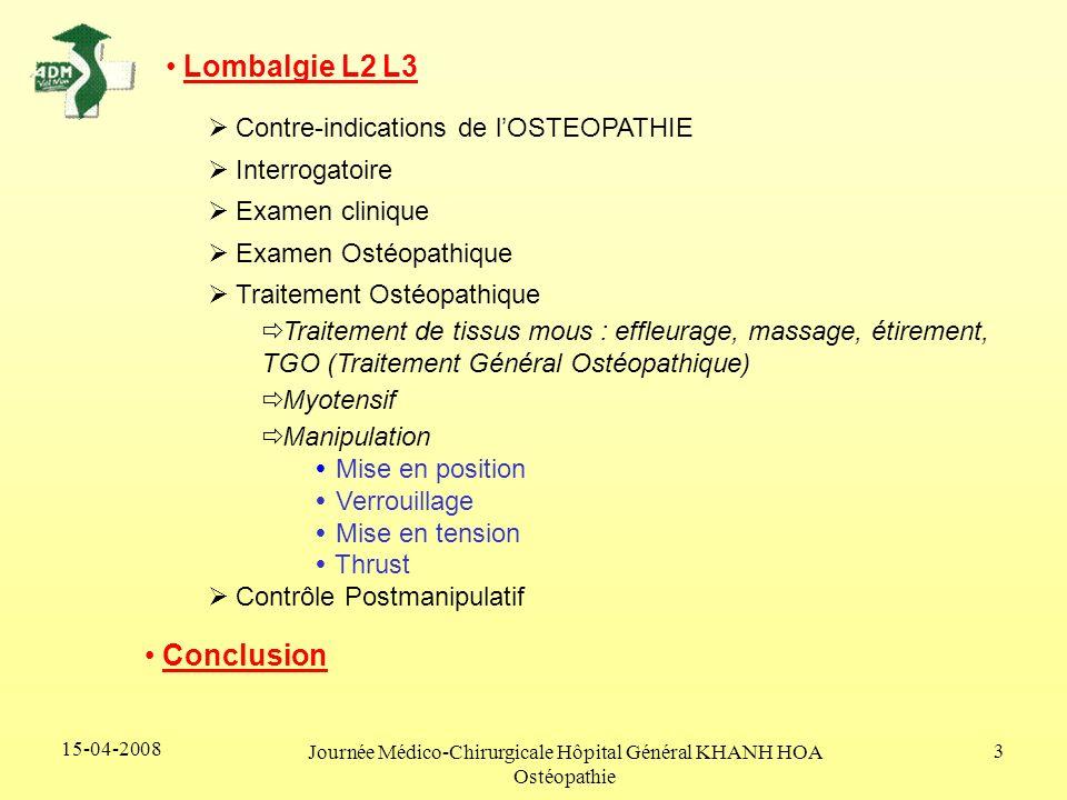 15-04-2008 Journée Médico-Chirurgicale Hôpital Général KHANH HOA Ostéopathie 3 Lombalgie L2 L3 Contre-indications de lOSTEOPATHIE Interrogatoire Exame
