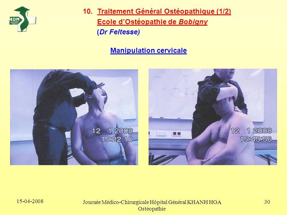 15-04-2008 Journée Médico-Chirurgicale Hôpital Général KHANH HOA Ostéopathie 30 10.Traitement Général Ostéopathique (1/2) Ecole dOstéopathie de Bobign