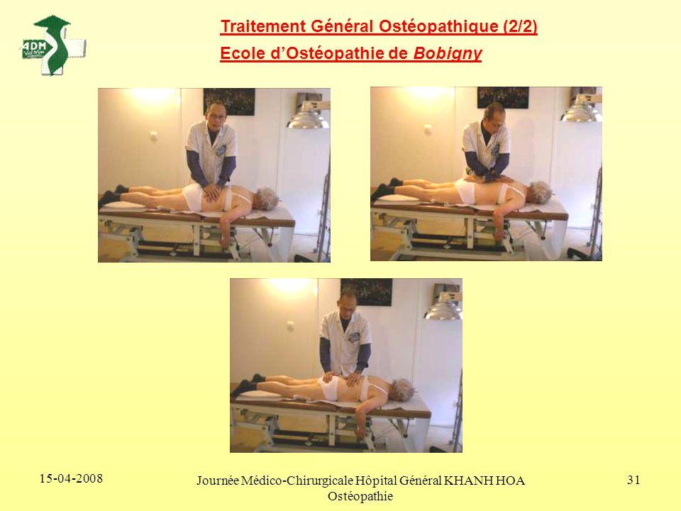15-04-2008 Journée Médico-Chirurgicale Hôpital Général KHANH HOA Ostéopathie 31 Traitement Général Ostéopathique (2/2) Ecole dOstéopathie de Bobigny