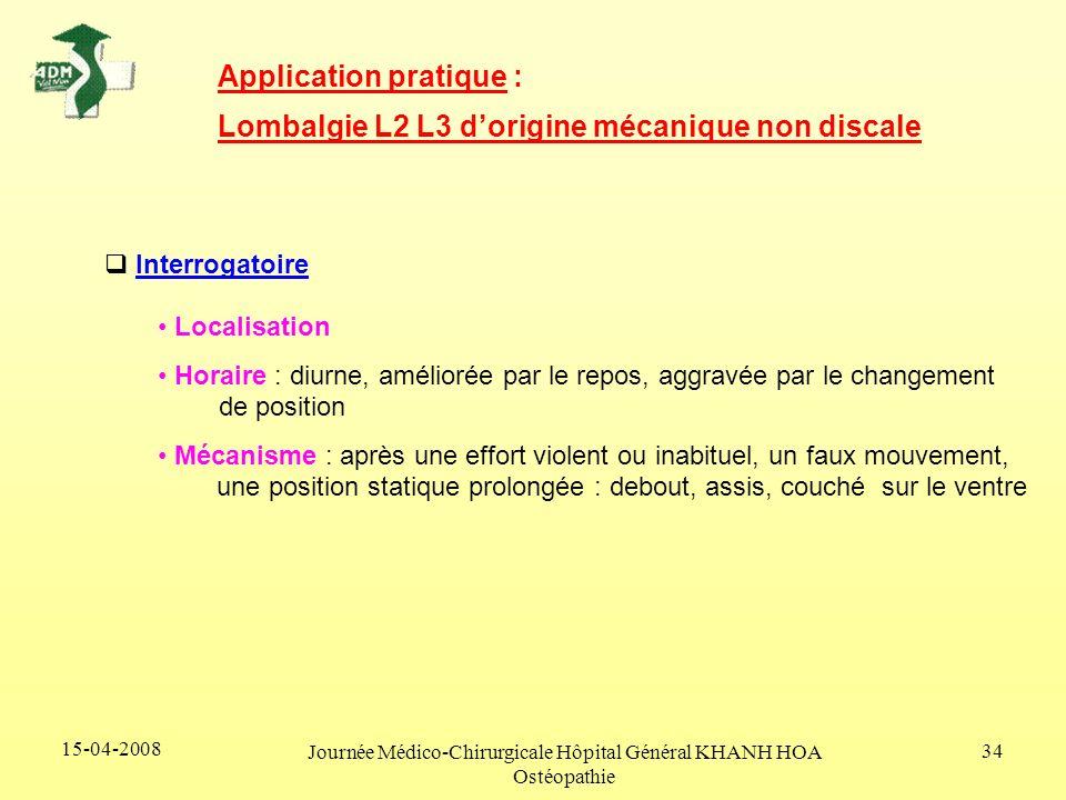 15-04-2008 Journée Médico-Chirurgicale Hôpital Général KHANH HOA Ostéopathie 34 Application pratique : Lombalgie L2 L3 dorigine mécanique non discale