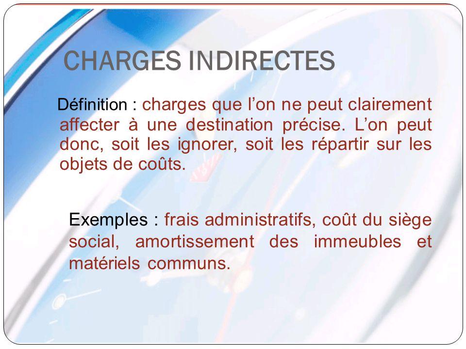 Définition : charges que lon ne peut clairement affecter à une destination précise. Lon peut donc, soit les ignorer, soit les répartir sur les objets