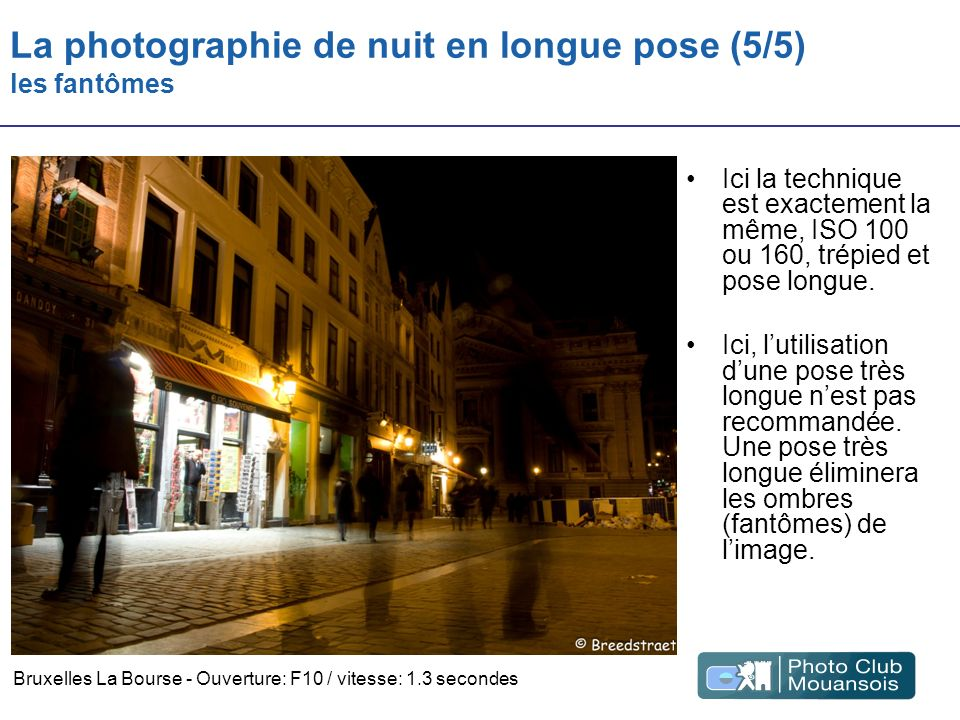 La photographie de nuit en longue pose (5/5) les fantômes Ici la technique est exactement la même, ISO 100 ou 160, trépied et pose longue. Ici, lutili