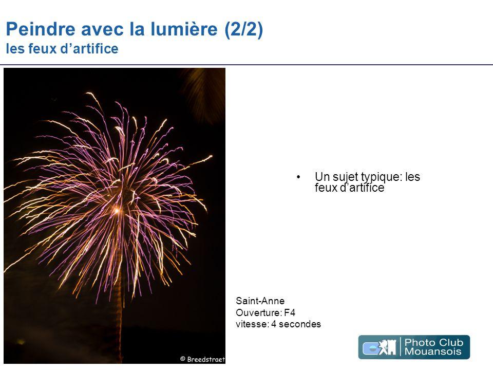 Peindre avec la lumière (2/2) les feux dartifice Un sujet typique: les feux dartifice Saint-Anne Ouverture: F4 vitesse: 4 secondes