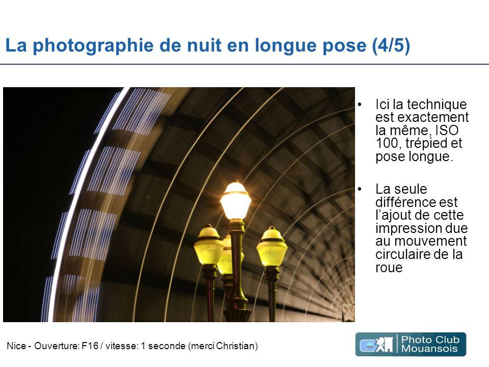 La photographie de nuit en longue pose (4/5) Ici la technique est exactement la même, ISO 100, trépied et pose longue. La seule différence est lajout