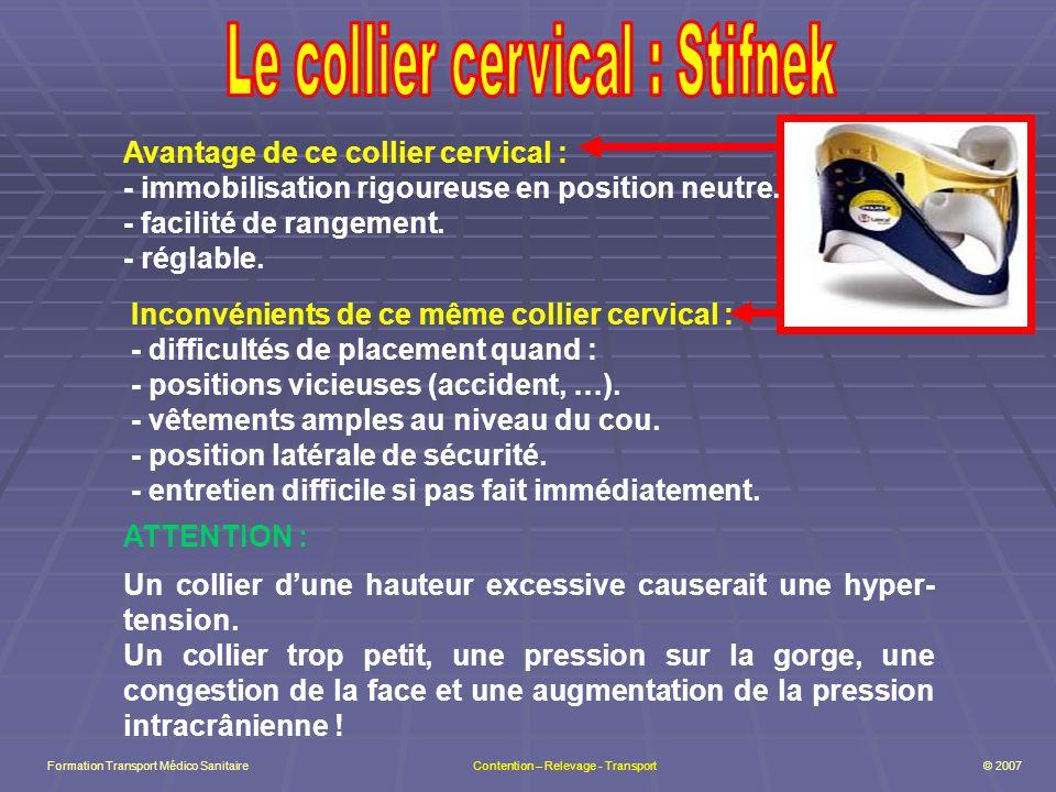 Avantage de ce collier cervical : - immobilisation rigoureuse en position neutre.