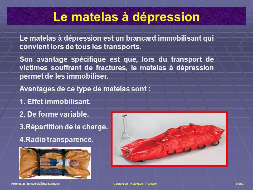 Le matelas à dépression Le matelas à dépression est un brancard immobilisant qui convient lors de tous les transports.