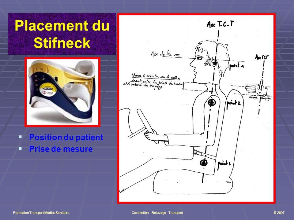 Placement du Stifneck P osition du patient P rise de mesure Formation Transport Médico Sanitaire Contention – Relevage - Transport © 2007