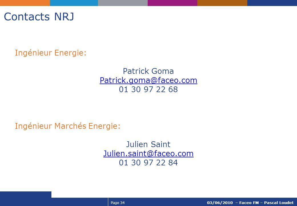 Page 34 03/06/2010 – Faceo FM – Pascal Loudet Contacts NRJ Ingénieur Energie: Patrick Goma Patrick.goma@faceo.com 01 30 97 22 68 Ingénieur Marchés Ene