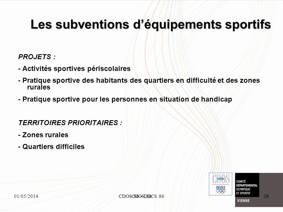 01/05/2014CDOS 86 – DDCS 8628 Les subventions déquipements sportifs 28CDOS 86 PROJETS : - Activités sportives périscolaires - Pratique sportive des ha