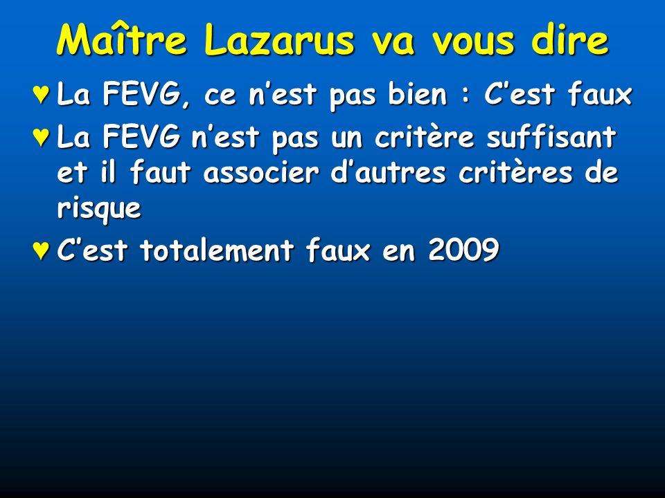 Maître Lazarus va vous dire La FEVG, ce nest pas bien : Cest faux La FEVG, ce nest pas bien : Cest faux La FEVG nest pas un critère suffisant et il faut associer dautres critères de risque La FEVG nest pas un critère suffisant et il faut associer dautres critères de risque Cest totalement faux en 2009 Cest totalement faux en 2009