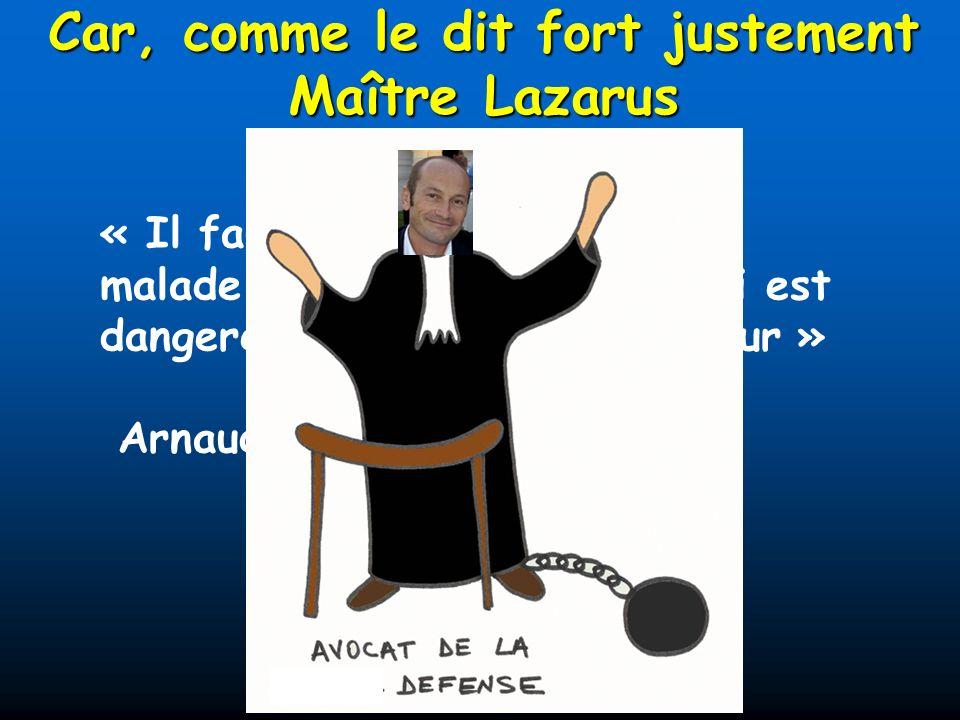 Car, comme le dit fort justement Maître Lazarus « Il faut faire comprendre au malade que cest l arythmie qui est dangereuse, pas le défibrillateur » Arnaud Lazarus, JESFC 2009