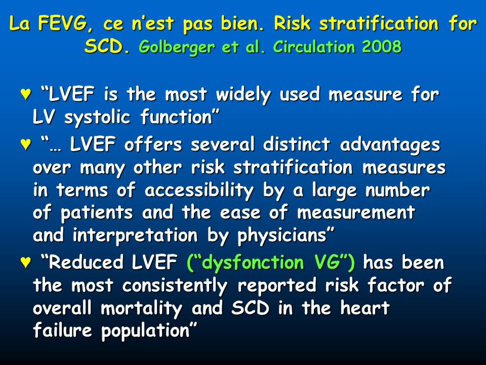 La FEVG, ce nest pas bien. Risk stratification for SCD. Golberger et al. Circulation 2008 LVEF is the most widely used measure for LV systolic functio