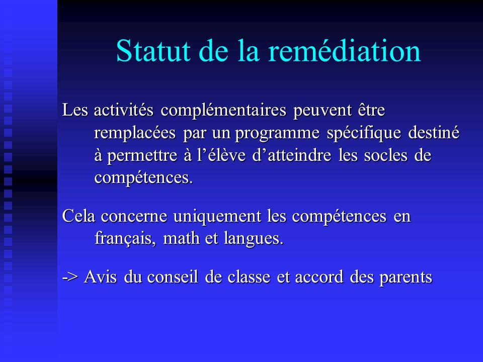 Statut de la remédiation Les activités complémentaires peuvent être remplacées par un programme spécifique destiné à permettre à lélève datteindre les socles de compétences.
