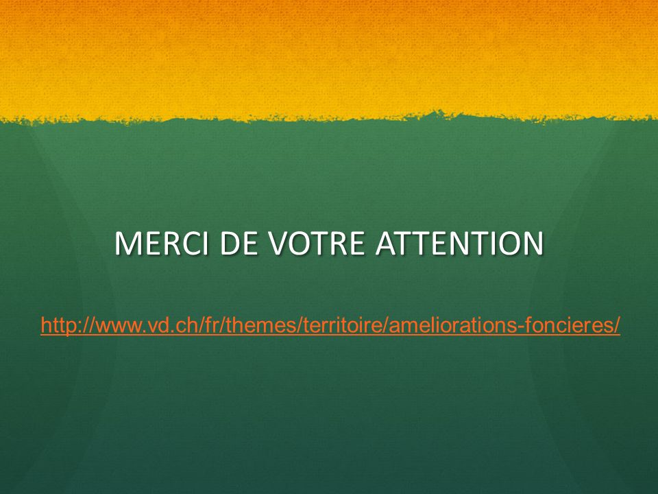 MERCI DE VOTRE ATTENTION http://www.vd.ch/fr/themes/territoire/ameliorations-foncieres/