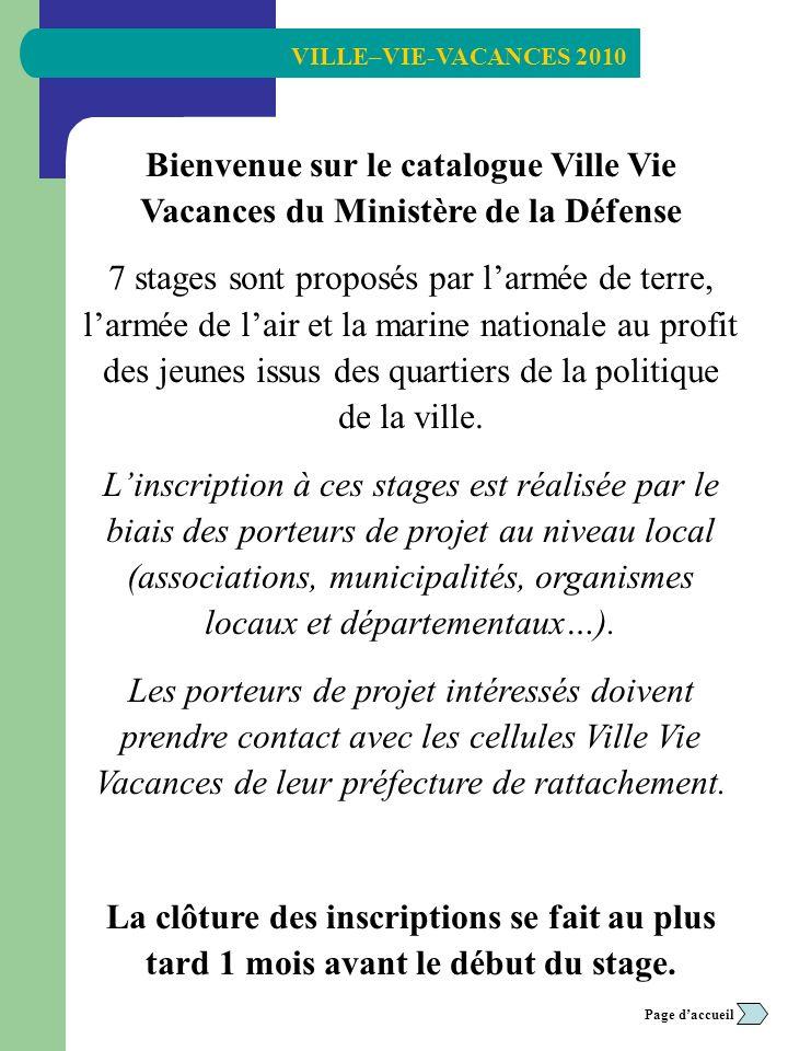 VILLE–VIE-VACANCES 2010 Retour Page daccueil Bienvenue sur le catalogue Ville Vie Vacances du Ministère de la Défense 7 stages sont proposés par larmé