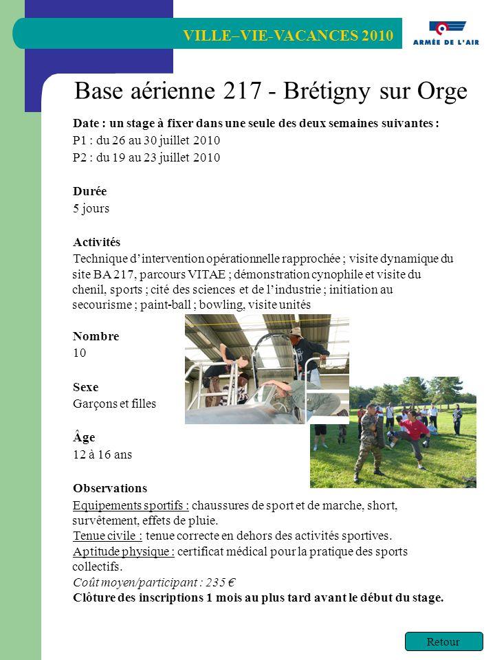 VILLE–VIE-VACANCES 2010 Retour Base aérienne 217 - Brétigny sur Orge Date : un stage à fixer dans une seule des deux semaines suivantes : P1 : du 26 a