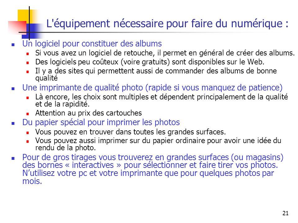 21 L'équipement nécessaire pour faire du numérique : Un logiciel pour constituer des albums Si vous avez un logiciel de retouche, il permet en général