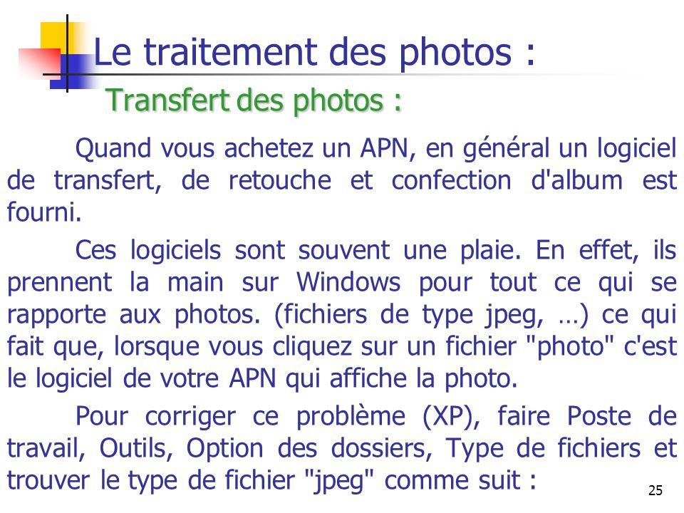 25 Transfert des photos : Le traitement des photos : Transfert des photos : Quand vous achetez un APN, en général un logiciel de transfert, de retouch