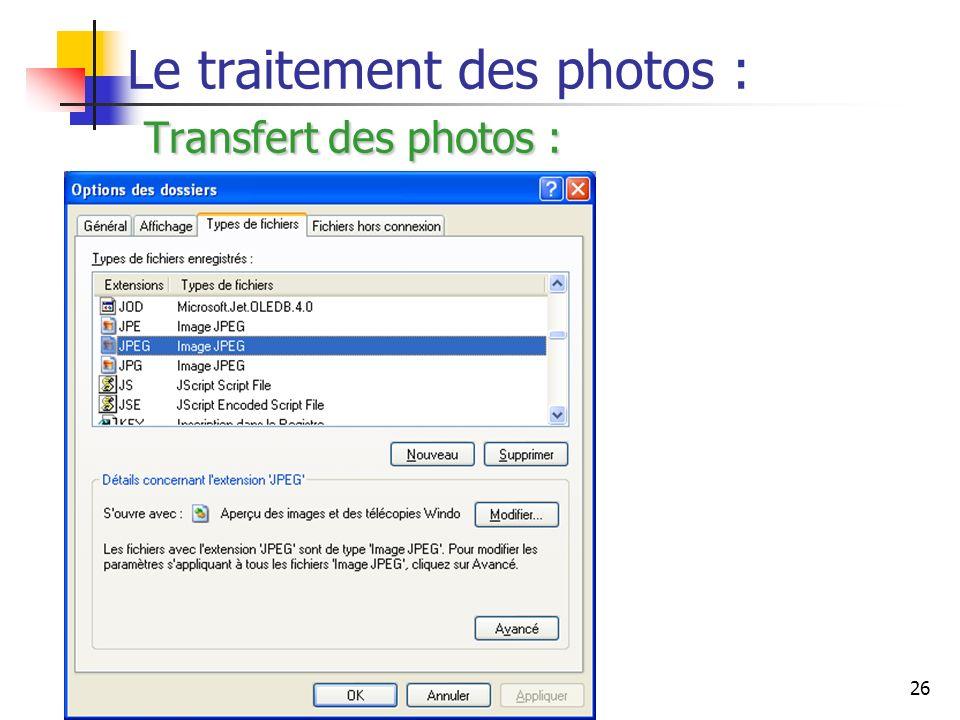 26 Transfert des photos : Le traitement des photos : Transfert des photos :