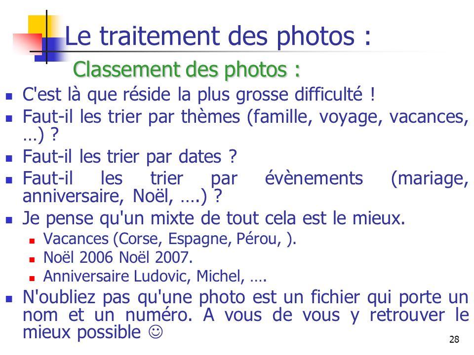 28 Classement des photos : Le traitement des photos : Classement des photos : C'est là que réside la plus grosse difficulté ! Faut-il les trier par th