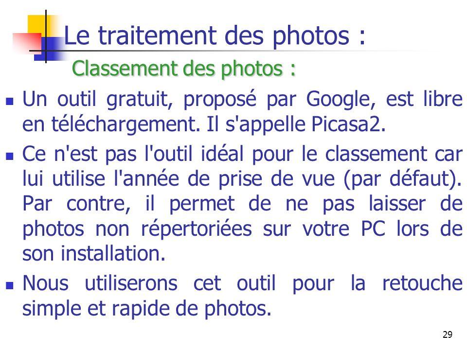 29 Classement des photos : Le traitement des photos : Classement des photos : Un outil gratuit, proposé par Google, est libre en téléchargement. Il s'