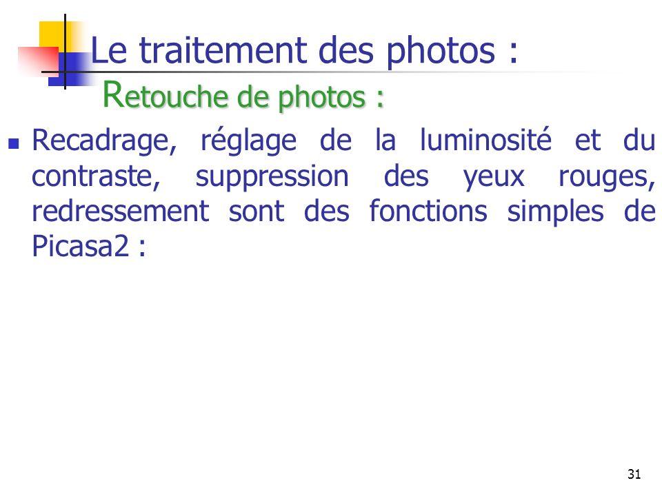 31 etouche de photos : Le traitement des photos : R etouche de photos : Recadrage, réglage de la luminosité et du contraste, suppression des yeux roug