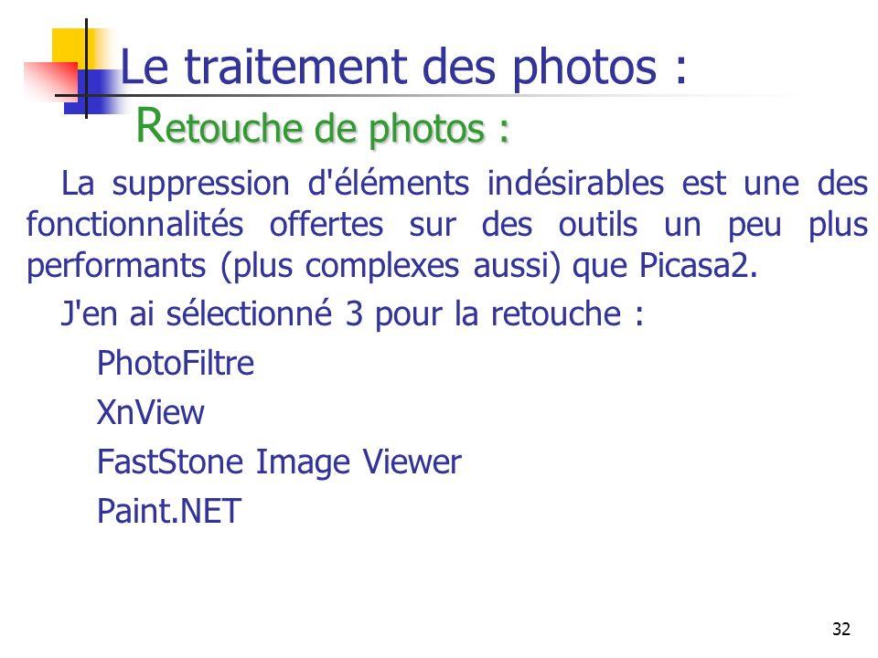 32 etouche de photos : Le traitement des photos : R etouche de photos : La suppression d'éléments indésirables est une des fonctionnalités offertes su