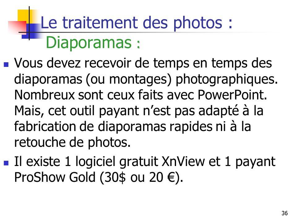 36 : Le traitement des photos : Diaporamas : Vous devez recevoir de temps en temps des diaporamas (ou montages) photographiques. Nombreux sont ceux fa