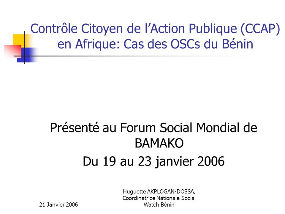 21 Janvier 2006 Huguette AKPLOGAN-DOSSA, Coordinatrice Nationale Social Watch Bénin Structure de la présentation Quest – ce que le Contrôle citoyen de laction publique (CCAP).
