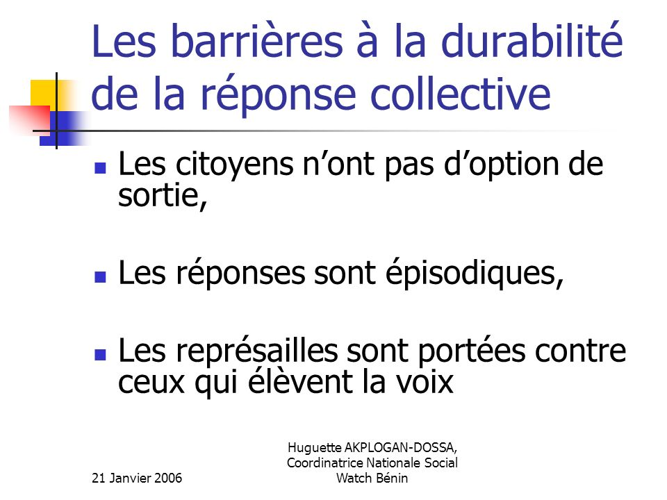 21 Janvier 2006 Huguette AKPLOGAN-DOSSA, Coordinatrice Nationale Social Watch Bénin Les barrières à la durabilité de la réponse collective Les citoyen