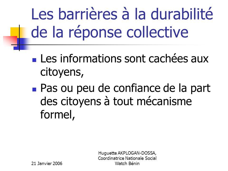 21 Janvier 2006 Huguette AKPLOGAN-DOSSA, Coordinatrice Nationale Social Watch Bénin Les barrières à la durabilité de la réponse collective Les informa