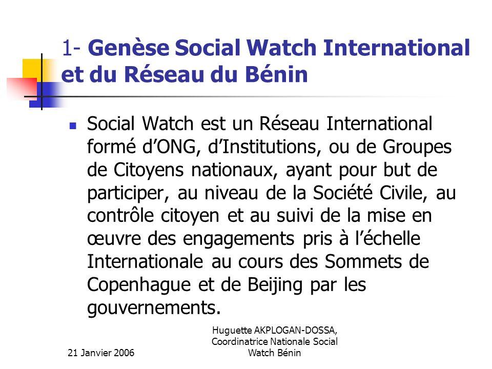 21 Janvier 2006 Huguette AKPLOGAN-DOSSA, Coordinatrice Nationale Social Watch Bénin 1- Genèse Social Watch International et du Réseau du Bénin Social