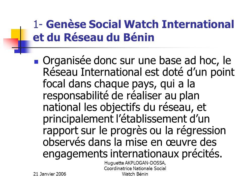 21 Janvier 2006 Huguette AKPLOGAN-DOSSA, Coordinatrice Nationale Social Watch Bénin 1- Genèse Social Watch International et du Réseau du Bénin Organis