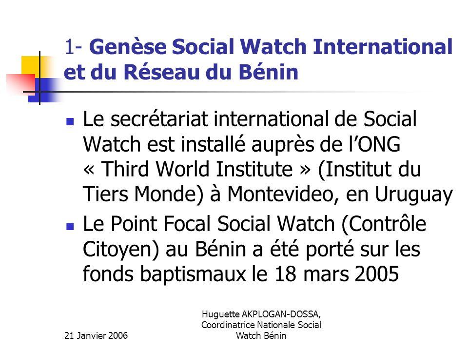 21 Janvier 2006 Huguette AKPLOGAN-DOSSA, Coordinatrice Nationale Social Watch Bénin 1- Genèse Social Watch International et du Réseau du Bénin Le secr