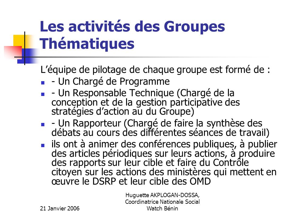 21 Janvier 2006 Huguette AKPLOGAN-DOSSA, Coordinatrice Nationale Social Watch Bénin Les activités des Groupes Thématiques Léquipe de pilotage de chaqu