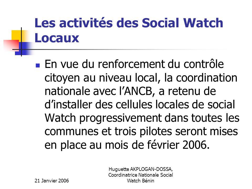 21 Janvier 2006 Huguette AKPLOGAN-DOSSA, Coordinatrice Nationale Social Watch Bénin Les activités des Social Watch Locaux En vue du renforcement du co