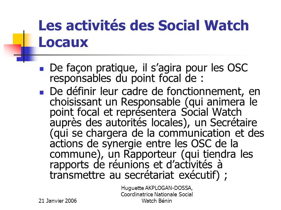 21 Janvier 2006 Huguette AKPLOGAN-DOSSA, Coordinatrice Nationale Social Watch Bénin Les activités des Social Watch Locaux De façon pratique, il sagira