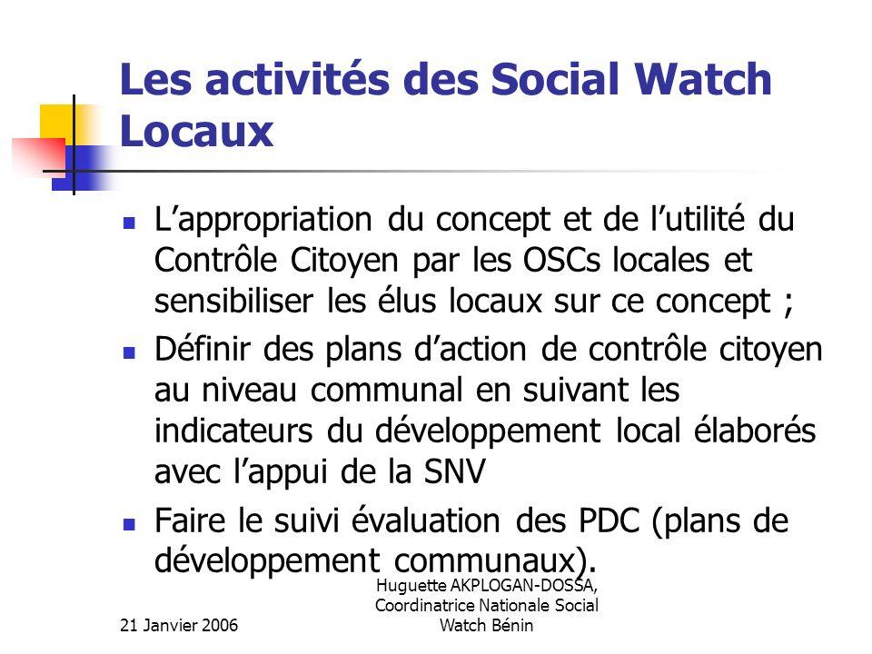 21 Janvier 2006 Huguette AKPLOGAN-DOSSA, Coordinatrice Nationale Social Watch Bénin Les activités des Social Watch Locaux Lappropriation du concept et