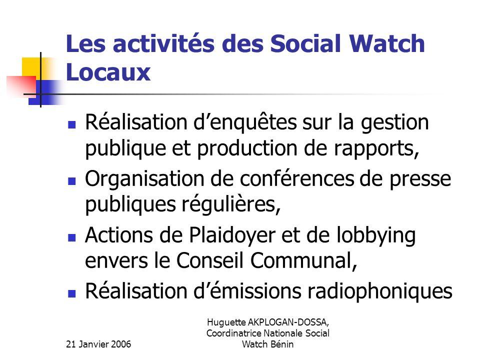21 Janvier 2006 Huguette AKPLOGAN-DOSSA, Coordinatrice Nationale Social Watch Bénin Les activités des Social Watch Locaux Réalisation denquêtes sur la