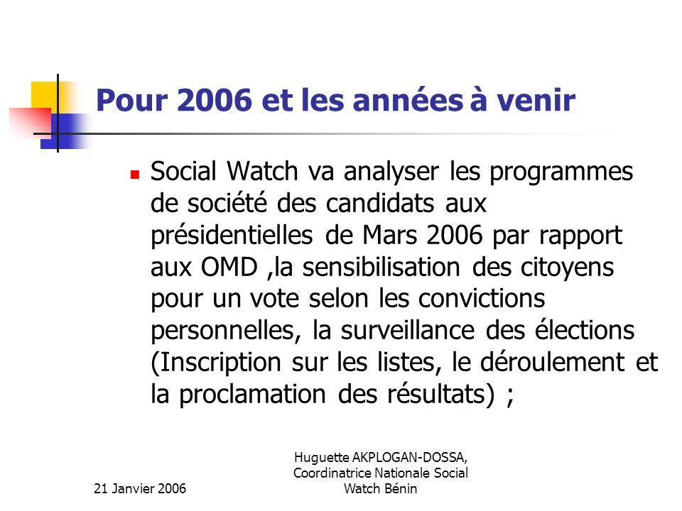21 Janvier 2006 Huguette AKPLOGAN-DOSSA, Coordinatrice Nationale Social Watch Bénin Pour 2006 et les années à venir Social Watch va analyser les progr