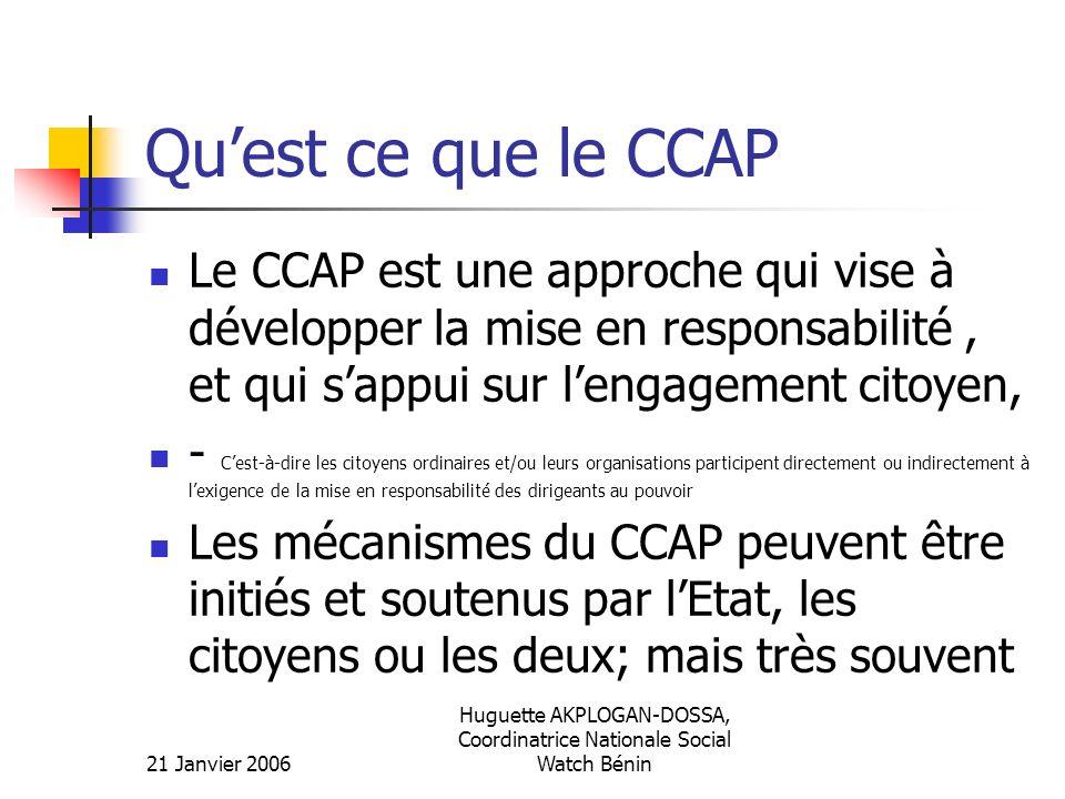 21 Janvier 2006 Huguette AKPLOGAN-DOSSA, Coordinatrice Nationale Social Watch Bénin Quest ce que le CCAP Ces mécanismes sont induits par la demande et opèrent de la base vers le sommet.
