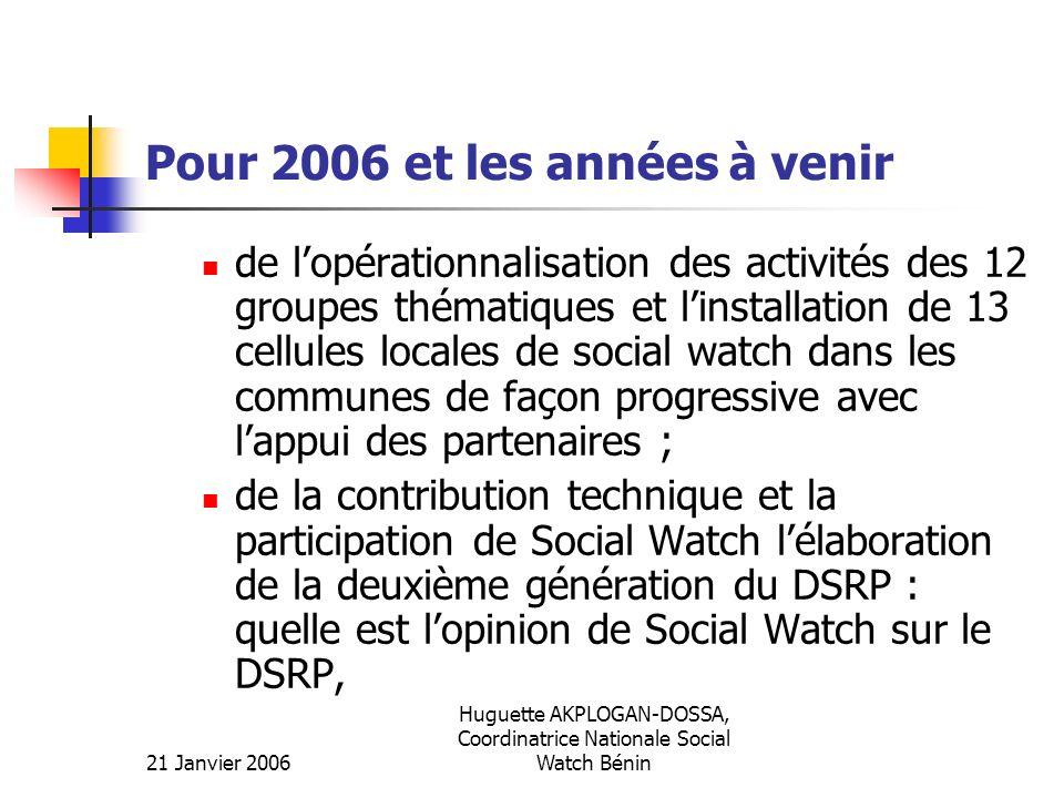 21 Janvier 2006 Huguette AKPLOGAN-DOSSA, Coordinatrice Nationale Social Watch Bénin Pour 2006 et les années à venir de lopérationnalisation des activi