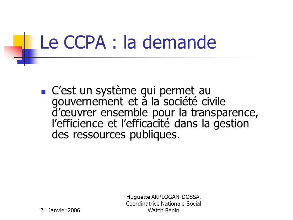 21 Janvier 2006 Huguette AKPLOGAN-DOSSA, Coordinatrice Nationale Social Watch Bénin Le CCPA : la demande Cest un système qui permet au gouvernement et