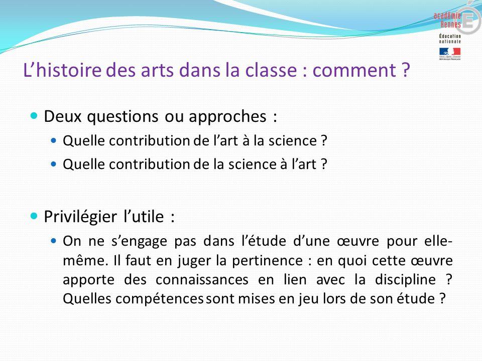 Lhistoire des arts dans la classe : comment ? Deux questions ou approches : Quelle contribution de lart à la science ? Quelle contribution de la scien