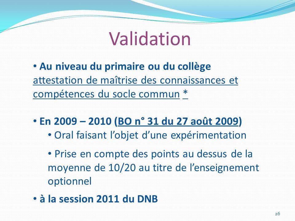 Validation 26 Au niveau du primaire ou du collège attestation de maîtrise des connaissances et compétences du socle commun * attestation de maîtrise d