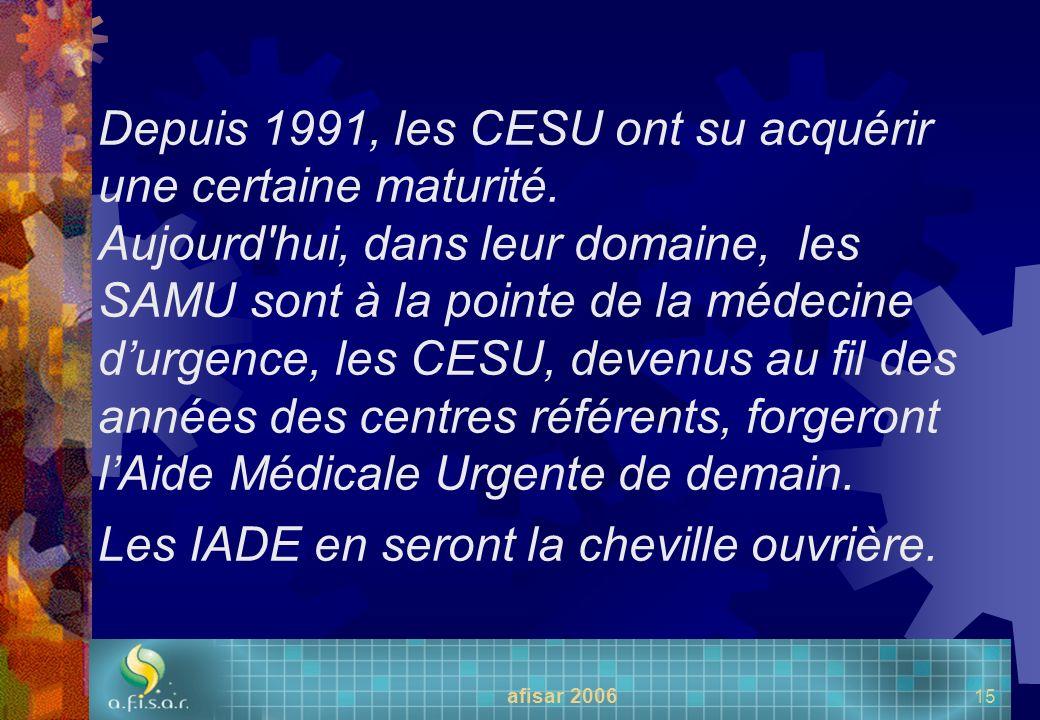 afisar 2006 15 Depuis 1991, les CESU ont su acquérir une certaine maturité. Aujourd'hui, dans leur domaine, les SAMU sont à la pointe de la médecine d