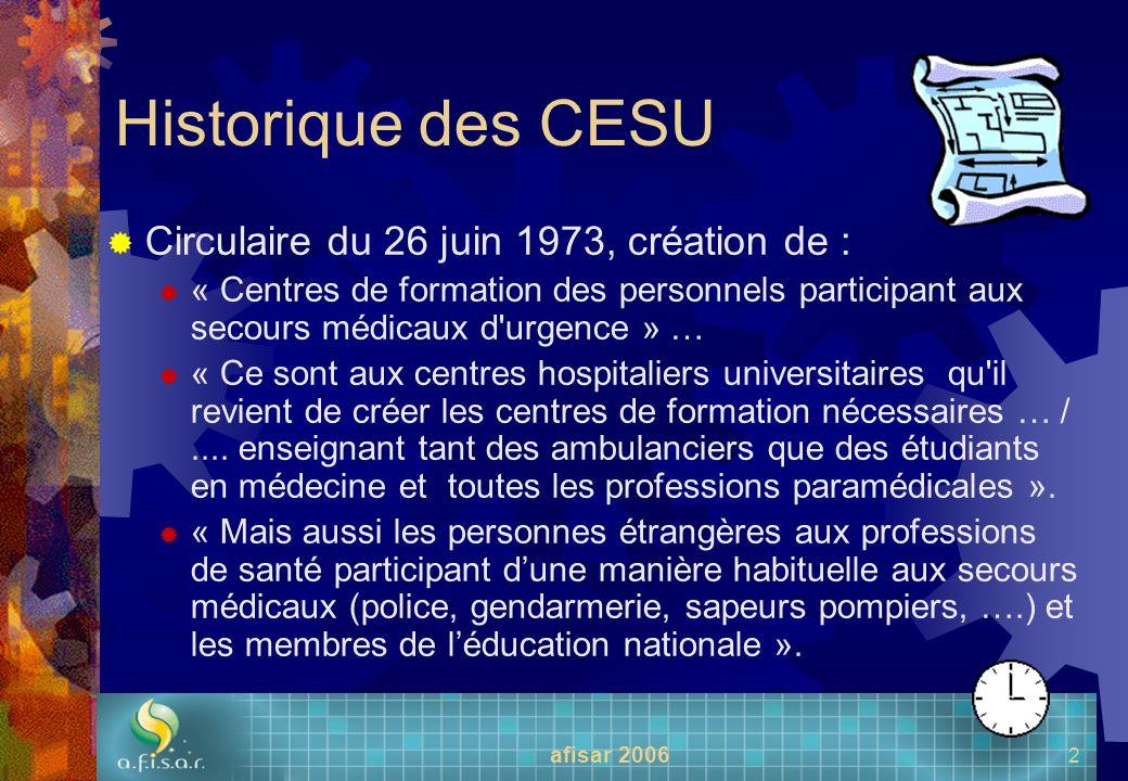 afisar 2006 2 Historique des CESU Circulaire du 26 juin 1973, création de : « Centres de formation des personnels participant aux secours médicaux d'u